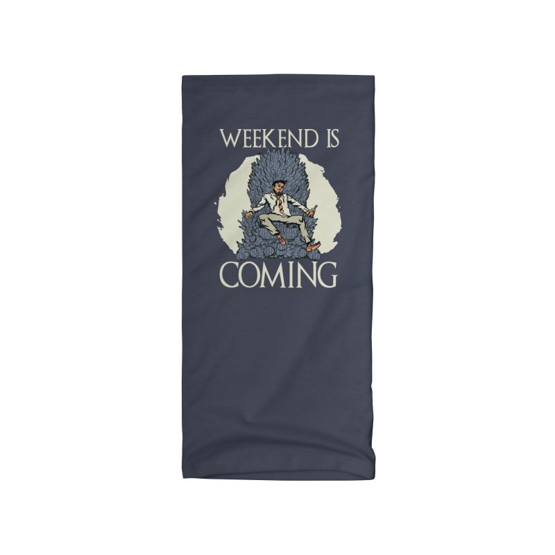 Weekend Is Coming Accessories Neck Gaiter by Drinking Humor