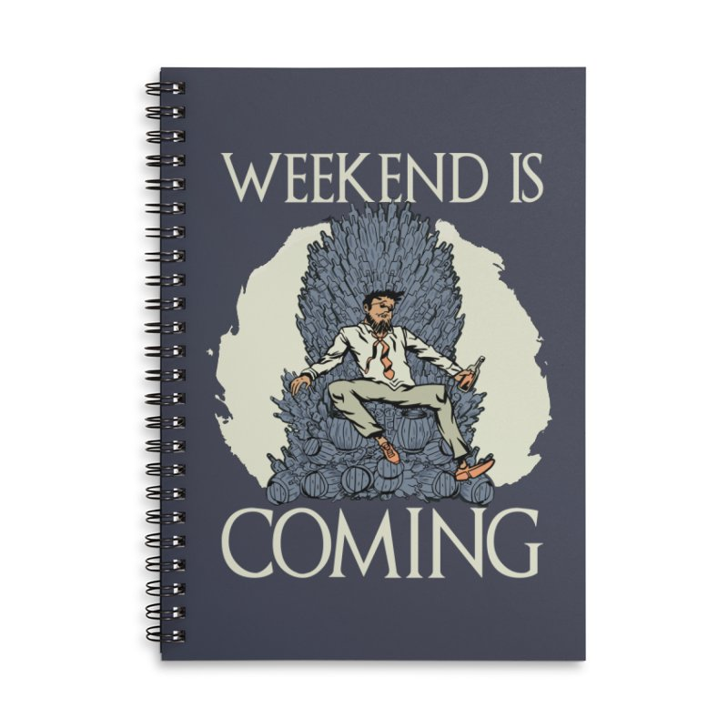 Weekend Is Coming Accessories Notebook by Drinking Humor