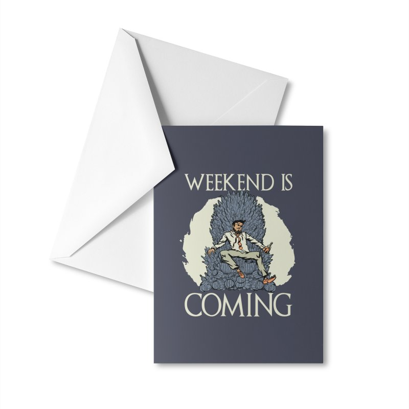 Weekend Is Coming Accessories Greeting Card by Drinking Humor