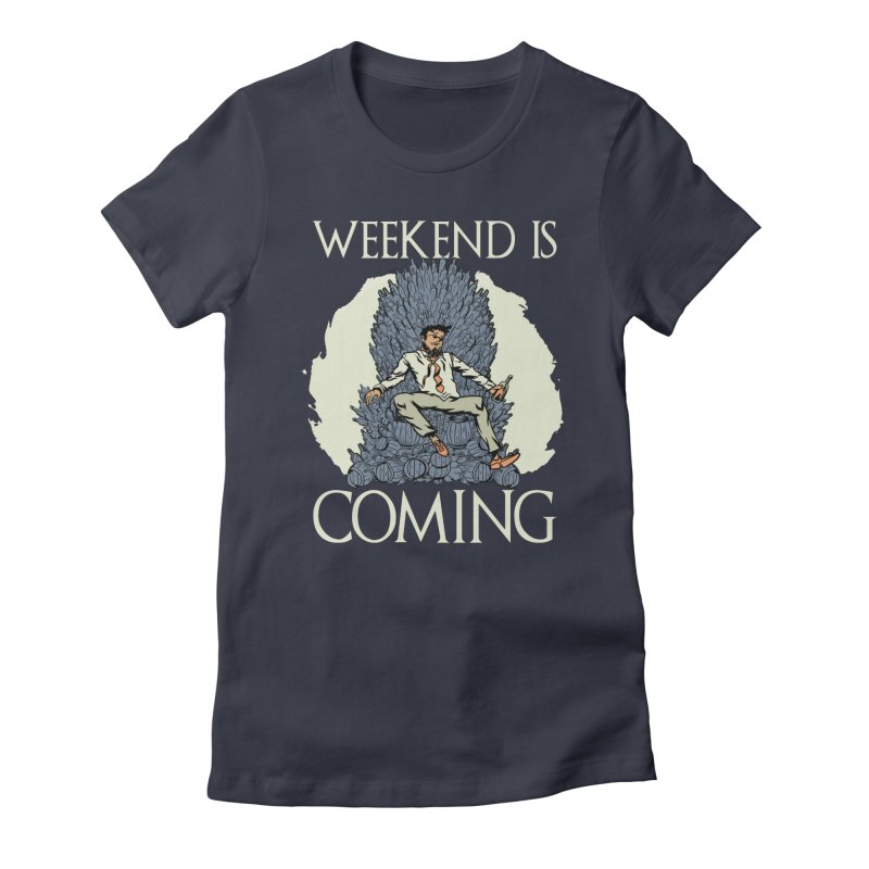 Weekend Is Coming Women's T-Shirt by Drinking Humor