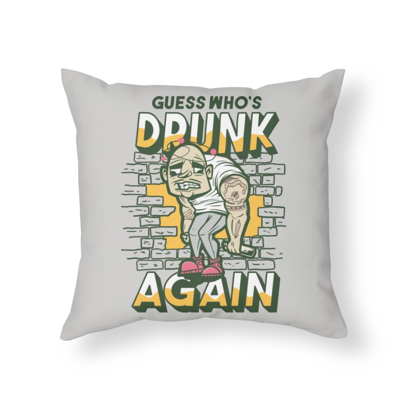 Guess Who's Drunk Again Home Decor Throw Pillow by Drinking Humor
