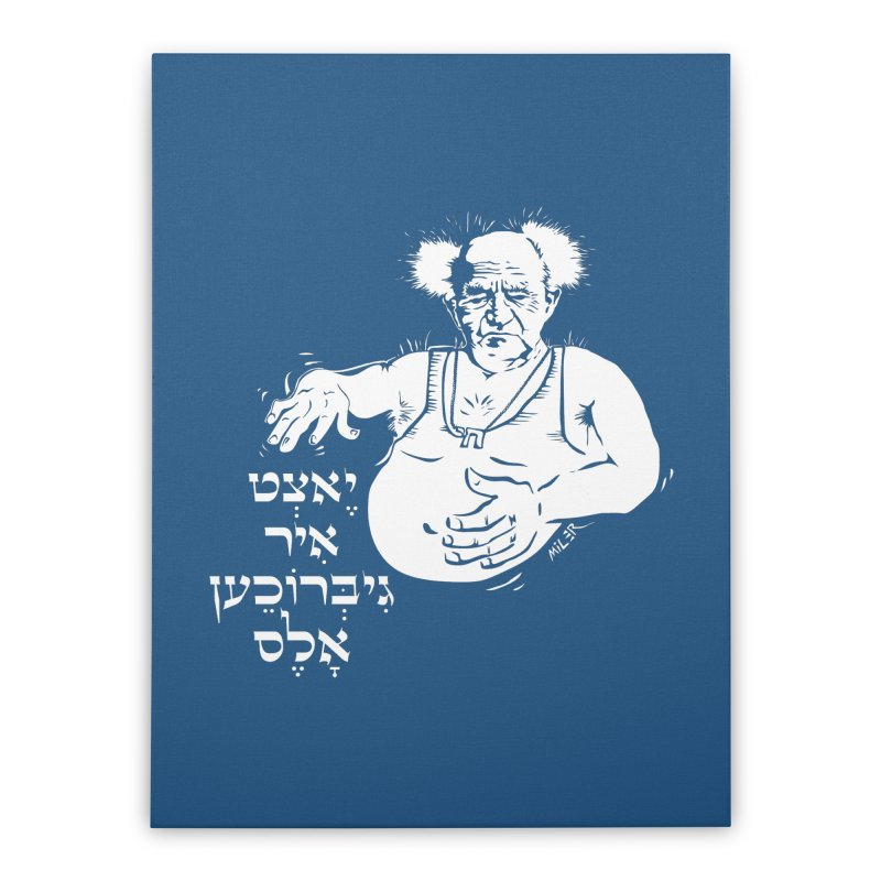 Ben Gurion -  Now you've ruined everything Home Stretched Canvas by Dror Miler's Artist Shop