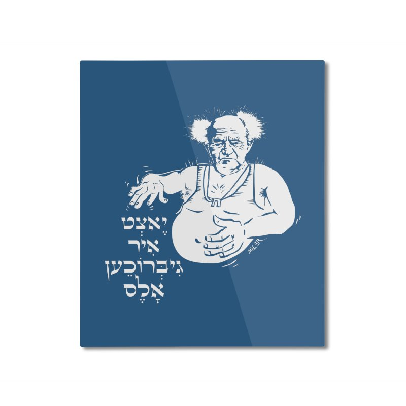 Ben Gurion -  Now you've ruined everything Home Mounted Aluminum Print by Dror Miler's Artist Shop