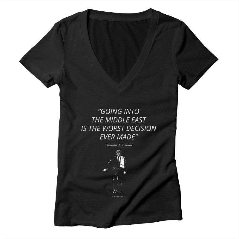 GOING INTO THE MIDDLE EAST IS THE WORST DECISION EVER MADE Women's V-Neck by Dror Miler's Artist Shop