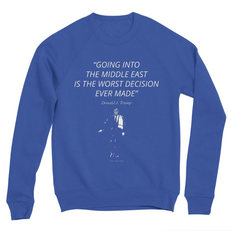 GOING INTO THE MIDDLE EAST IS THE WORST DECISION EVER MADE Women's Sweatshirt by Dror Miler's Artist Shop