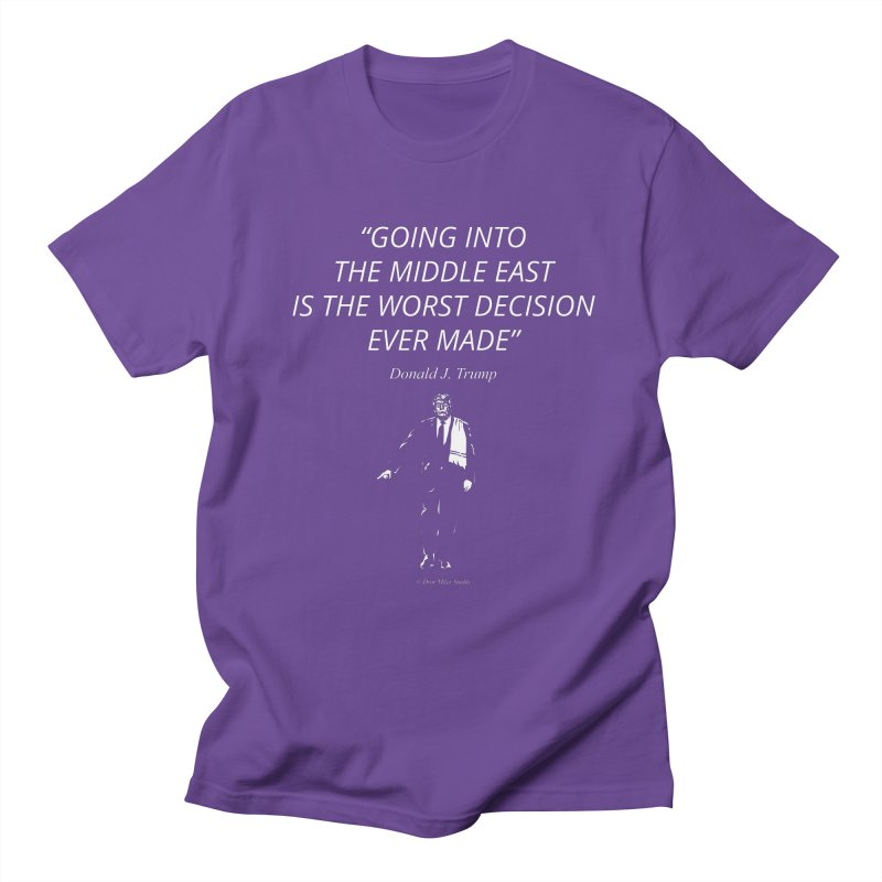 GOING INTO THE MIDDLE EAST IS THE WORST DECISION EVER MADE Women's Regular Unisex T-Shirt by Dror Miler's Artist Shop
