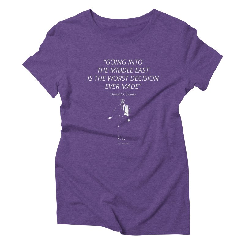 GOING INTO THE MIDDLE EAST IS THE WORST DECISION EVER MADE Women's Triblend T-Shirt by Dror Miler's Artist Shop