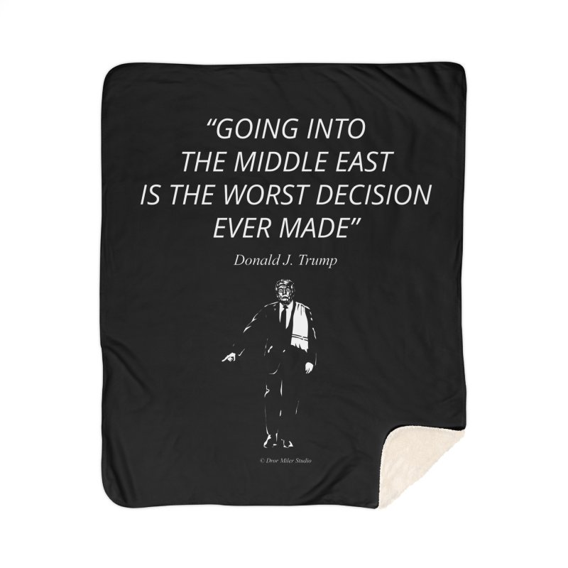 GOING INTO THE MIDDLE EAST IS THE WORST DECISION EVER MADE Home Sherpa Blanket Blanket by Dror Miler's Artist Shop
