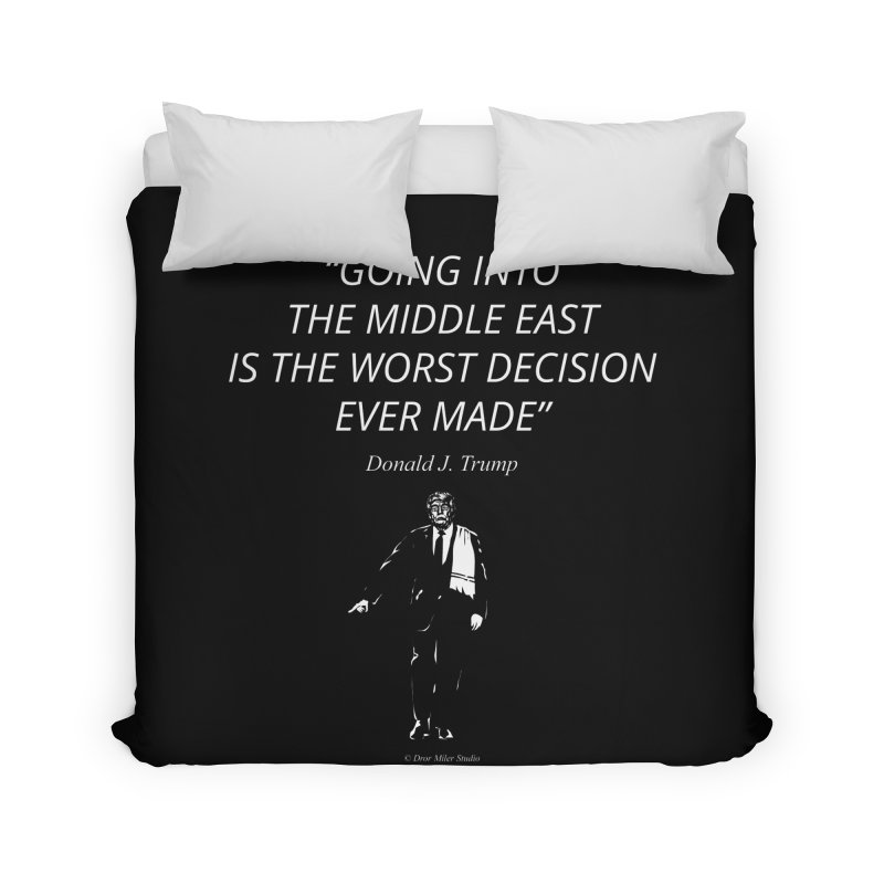 GOING INTO THE MIDDLE EAST IS THE WORST DECISION EVER MADE Home Duvet by Dror Miler's Artist Shop