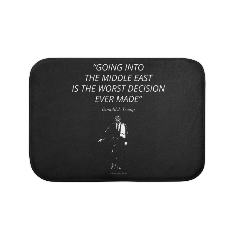 GOING INTO THE MIDDLE EAST IS THE WORST DECISION EVER MADE Home Bath Mat by Dror Miler's Artist Shop