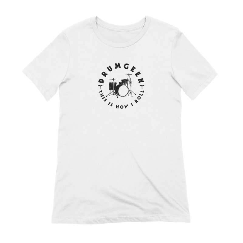 This Is How I Roll (Small Kit) - Black Logo Women's Extra Soft T-Shirt by Drum Geek Online Shop