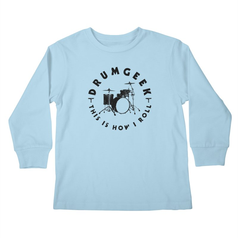 This Is How I Roll (Small Kit) - Black Logo Kids Longsleeve T-Shirt by Drum Geek Online Shop