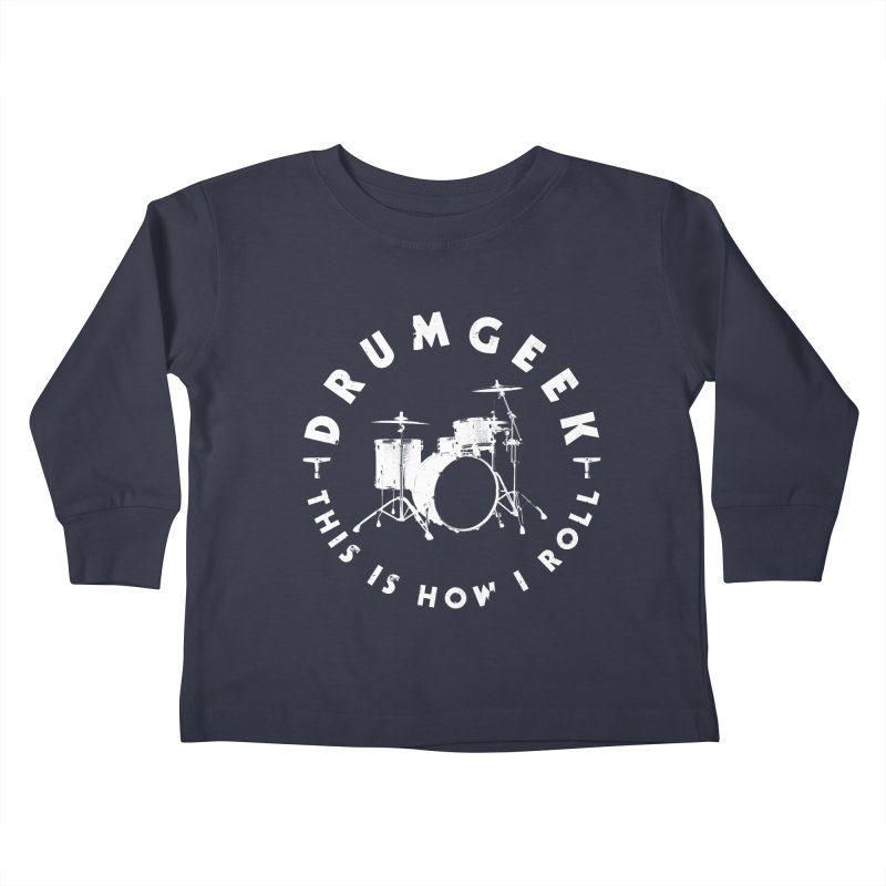 This Is How I Roll (Small Kit) - White Logo Kids Toddler Longsleeve T-Shirt by Drum Geek Online Shop