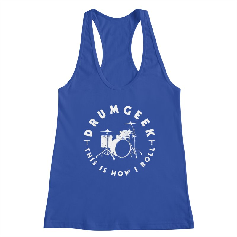 This Is How I Roll (Small Kit) - White Logo Women's Racerback Tank by Drum Geek Online Shop