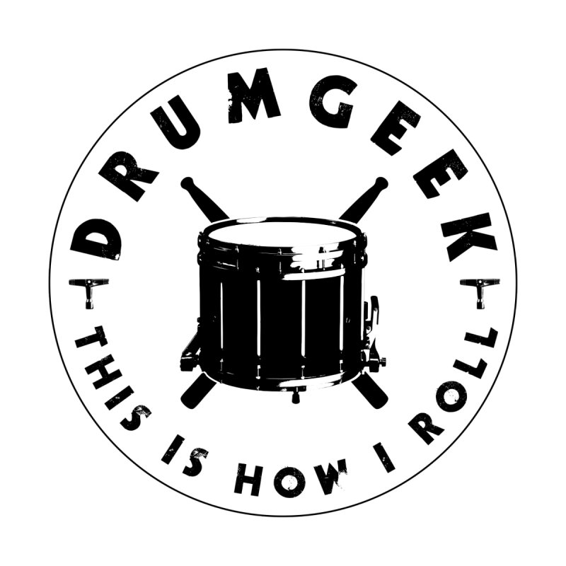This Is How I Roll (Drumline) - Black Logo by Drum Geek Online Shop