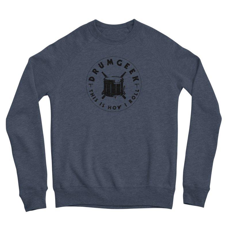 This Is How I Roll (Drumline) - Black Logo Women's Sponge Fleece Sweatshirt by Drum Geek Online Shop