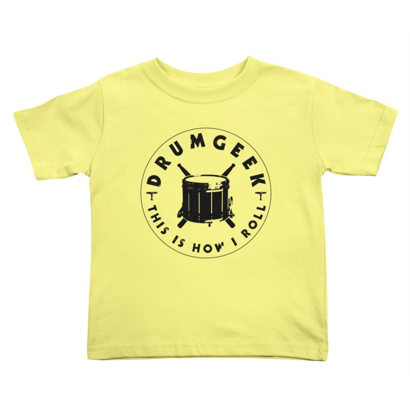 This Is How I Roll (Drumline) - Black Logo Kids Toddler T-Shirt by Drum Geek Online Shop