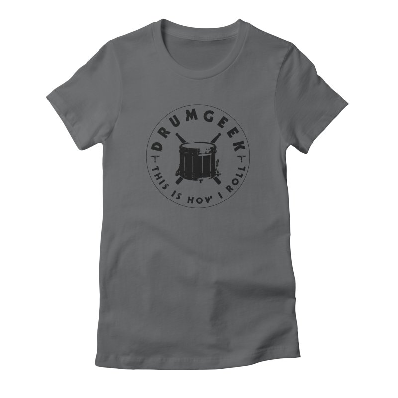 This Is How I Roll (Drumline) - Black Logo Women's Fitted T-Shirt by Drum Geek Online Shop