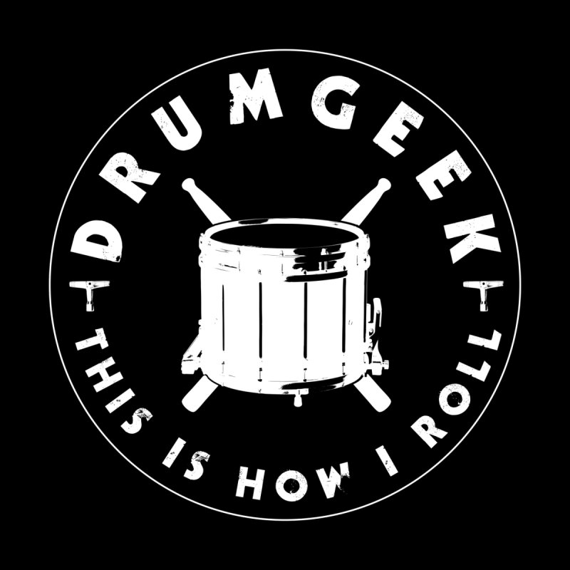 This Is How I Roll (Drumline) - White Logo by Drum Geek Online Shop