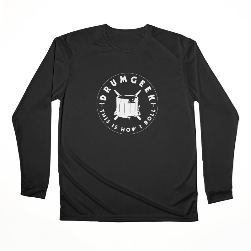 This Is How I Roll (Drumline) - White Logo Women's Performance Unisex Longsleeve T-Shirt by Drum Geek Online Shop