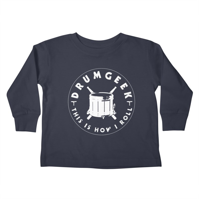 This Is How I Roll (Drumline) - White Logo Kids Toddler Longsleeve T-Shirt by Drum Geek Online Shop