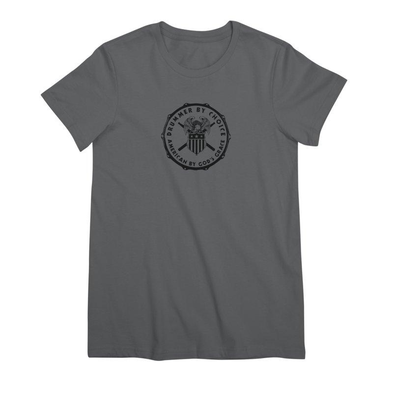Drummer By Choice (America) - Black Logo Women's Premium T-Shirt by Drum Geek Online Shop