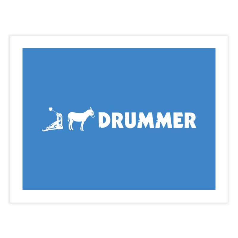 Kick Ass Drummer (White Logo) Home Fine Art Print by Drum Geek Online Shop