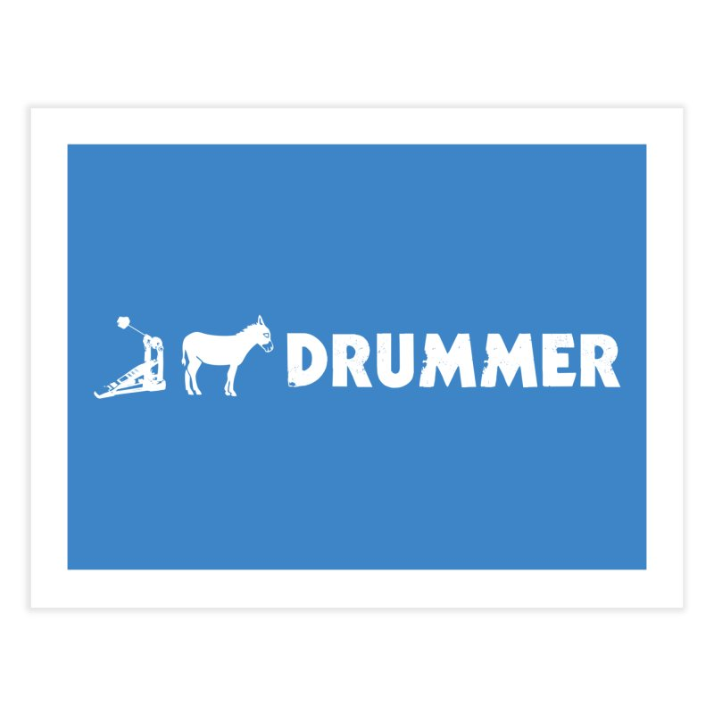 Kick Ass Drummer (White Logo) Home Fine Art Print by Drum Geek Online Shop