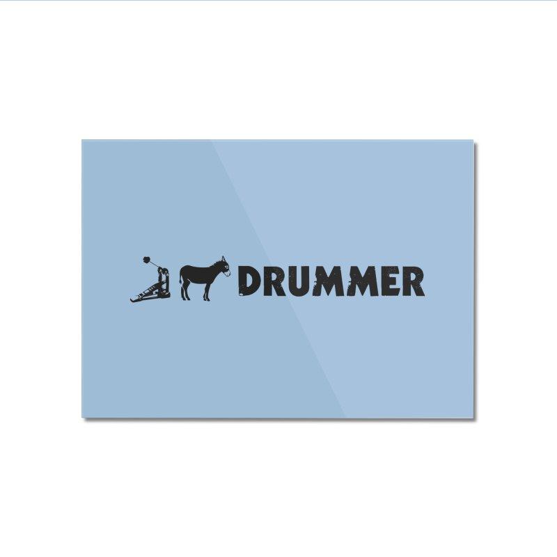 Kick Ass Drummer (Black Logo) Home Mounted Acrylic Print by Drum Geek Online Shop