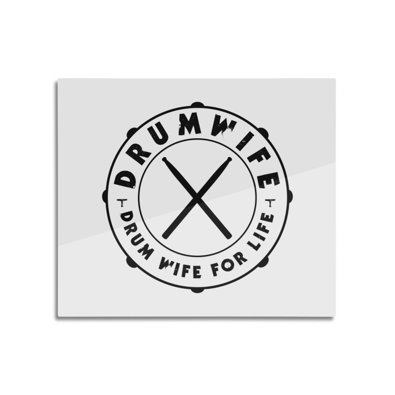 Drum Wife - Black Logo Home Mounted Aluminum Print by Drum Geek Online Shop