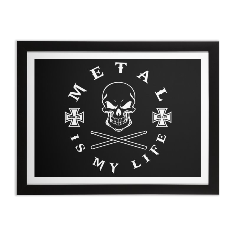 Metal Is My Life (White Transparent) Home Framed Fine Art Print by Drum Geek Online Shop
