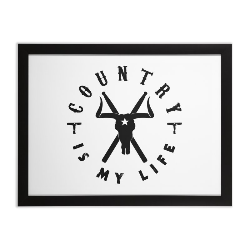 Country Is My Life (Black Logo) Home Framed Fine Art Print by Drum Geek Online Shop