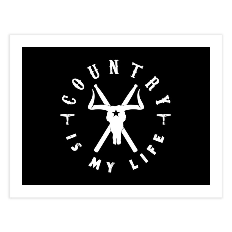 Country Is My Life (White Logo) Home Fine Art Print by Drum Geek Online Shop