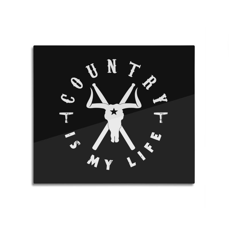 Country Is My Life (White Logo) Home Mounted Aluminum Print by Drum Geek Online Shop