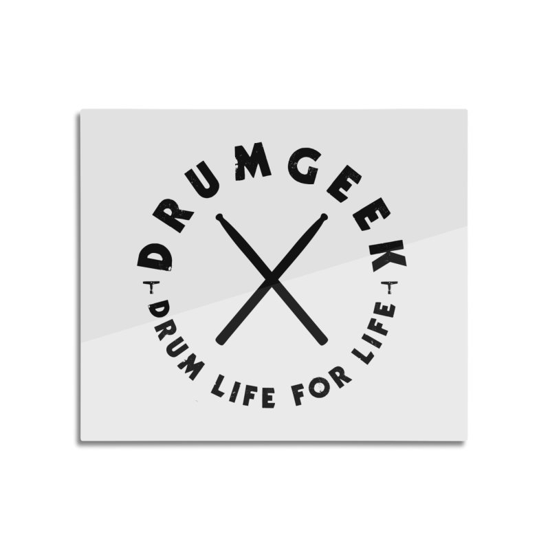 Drum Life For Life (Style 3) - Black Logo Home Mounted Aluminum Print by Drum Geek Online Shop