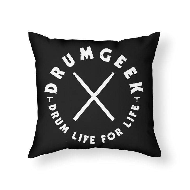 Drum Life For Life (Style 3) - White Logo Home Throw Pillow by Drum Geek Online Shop