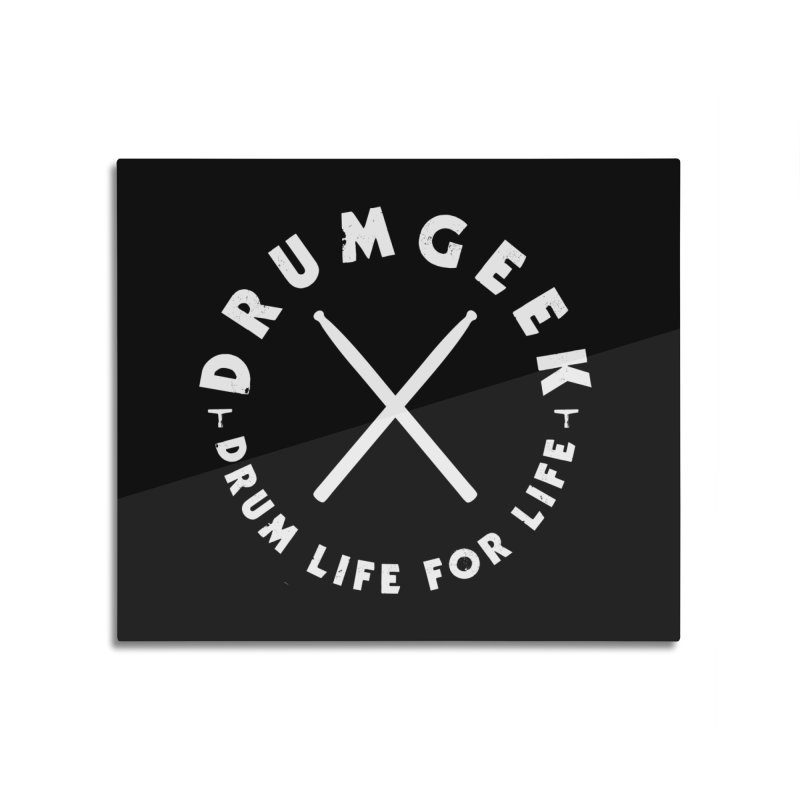 Drum Life For Life (Style 3) - White Logo Home Mounted Aluminum Print by Drum Geek Online Shop