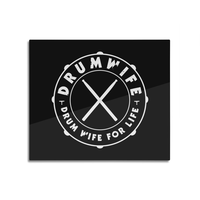 Drum Wife - White Logo Home Mounted Aluminum Print by Drum Geek Online Shop