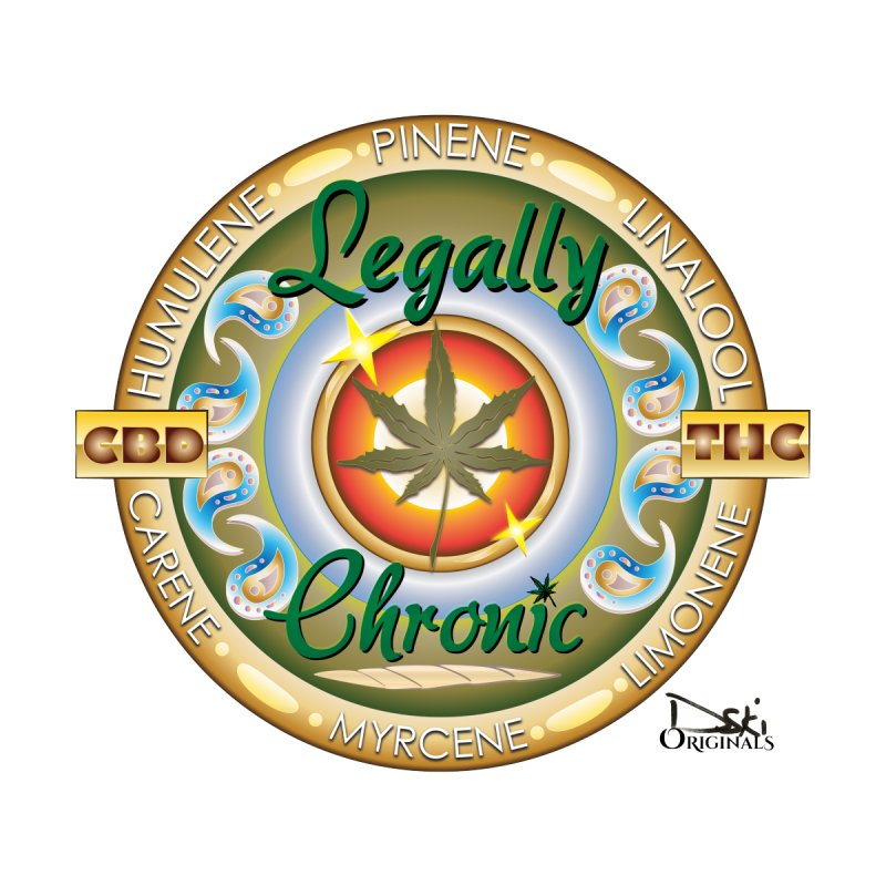 Legally Chronic None  by dski's Artist Shop