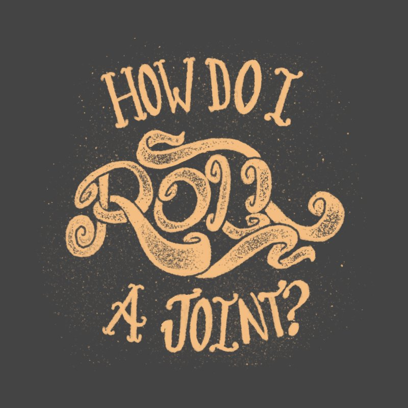 How Do I Roll A Joint? Home Fine Art Print by DTM Creative