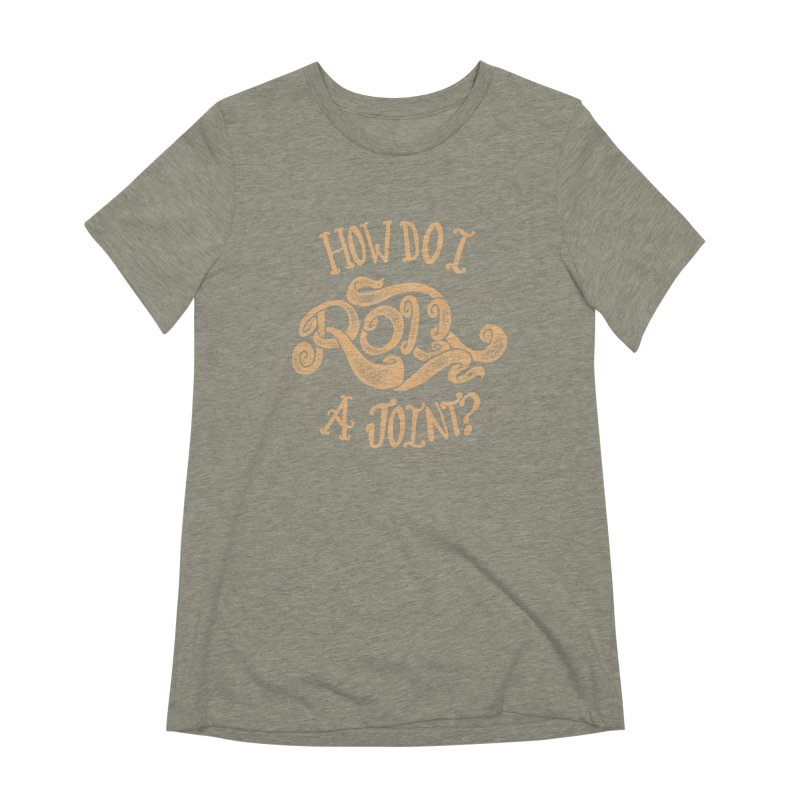 How Do I Roll A Joint? Women's Extra Soft T-Shirt by DTM Creative