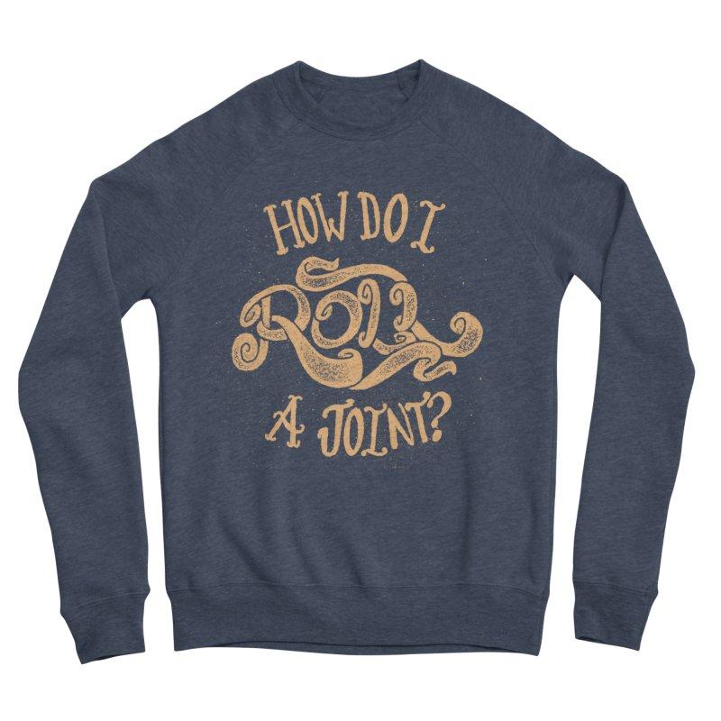 How Do I Roll A Joint? Women's Sponge Fleece Sweatshirt by DTM Creative