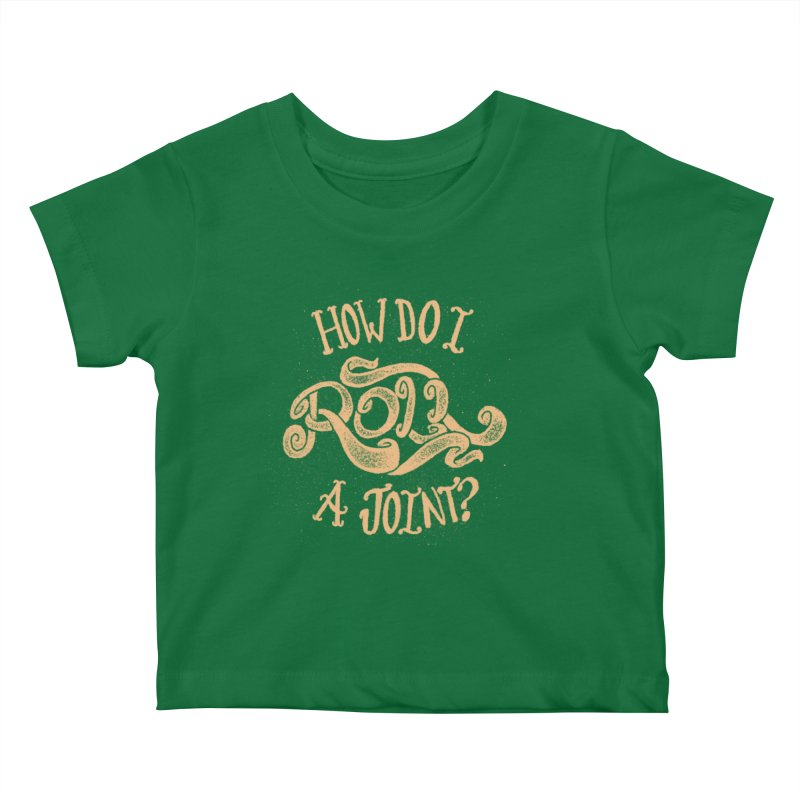 How Do I Roll A Joint? Kids Baby T-Shirt by DTM Creative