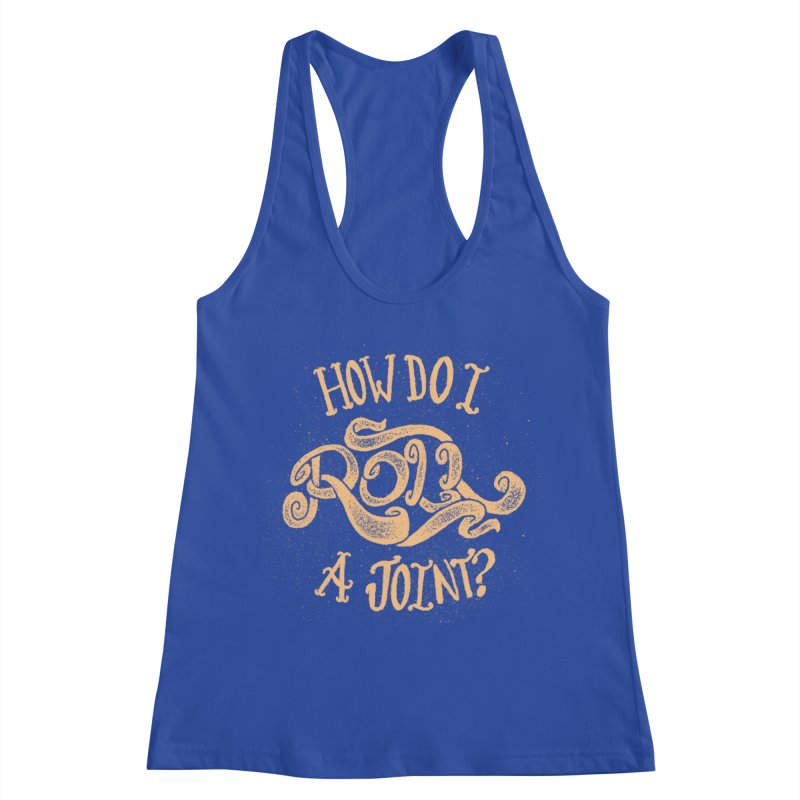 How Do I Roll A Joint? Women's Tank by DTM Creative