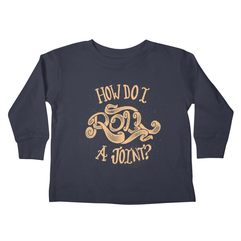 How Do I Roll A Joint? Kids Toddler Longsleeve T-Shirt by DTM Creative