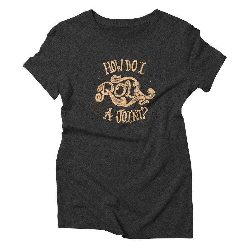 How Do I Roll A Joint? Women's Triblend T-Shirt by DTM Creative