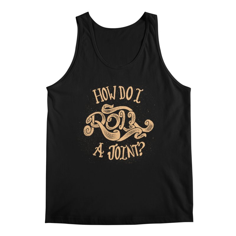 How Do I Roll A Joint? Men's Regular Tank by DTM Creative