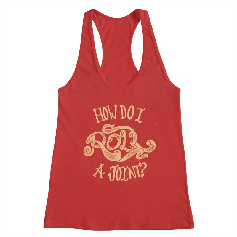 How Do I Roll A Joint? Women's Racerback Tank by DTM Creative
