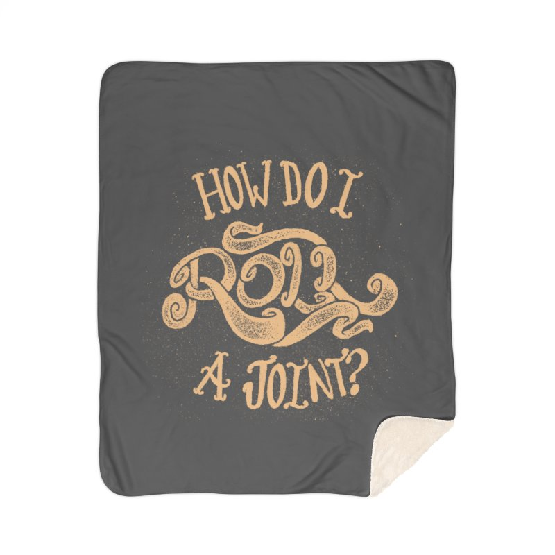 How Do I Roll A Joint? Home Sherpa Blanket Blanket by DTM Creative