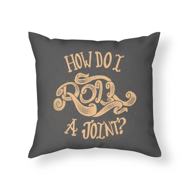 How Do I Roll A Joint? Home Throw Pillow by DTM Creative